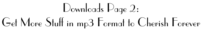 Downloads Page 2: Get More Stuff in mp3 Format to Cherish Forever